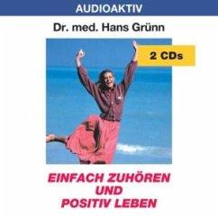 Einfach zuhören und positiv leben - Grünn,Hans Dr.Med.