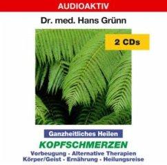 Ganzheitliches Heilen: Kopfschmerzen - Grünn,Hans Dr.Med.