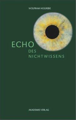 Echo des Nichtwissens - Hogrebe, Wolfram