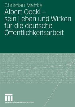 Albert Oeckl - sein Leben und Wirken für die deutsche Öffentlichkeitsarbeit - Mattke, Christian