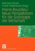 Pierre Bourdieu: Neue Perspektiven für die Soziologie der Wirtschaft