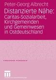 Distanzierte Nähe: Caritas-Sozialarbeit, Kirchgemeinden und Gemeinwesen in Ostdeutschland