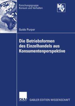 Die Betriebsformen des Einzelhandels aus Konsumentenperspektive - Purper, Guido