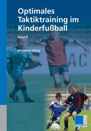 Optimales Taktiktraining im Kinderfußball - Uhing, Matthias