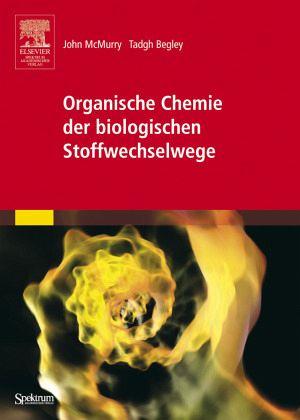 organische chemie der biologischen stoffwechselwege von john mcmurry tadhg p begley fachbuch. Black Bedroom Furniture Sets. Home Design Ideas