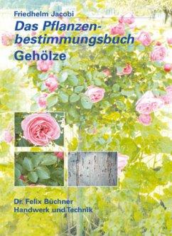 Pflanzen-Bestimmungsbuch Gehölze - Jacobi, Friedhelm