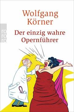 Der einzig wahre Opernführer - Körner, Wolfgang