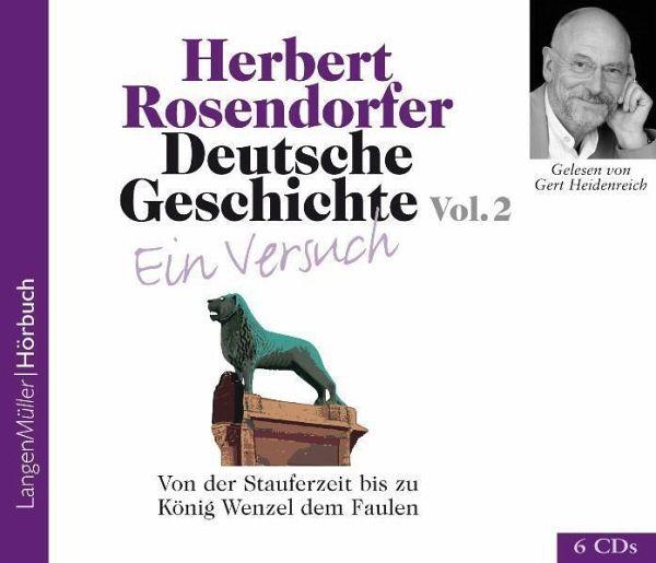 Deutsche Geschichte - Ein Versuch, 6 Audio-CDs - Rosendorfer, Herbert Von der Stauferzeit bis zu König Wenzel dem Faulen, 6 Audio-CDs