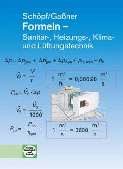 Formeln - Sanitär, Heizungs-, Klima- und Lüftungstechnik - Schöpf, Markus; Gaßner, Alfons