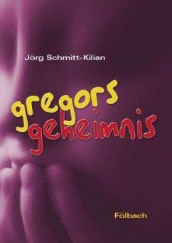 Gregors Geheimnis - Schmitt-Kilian, Jörg