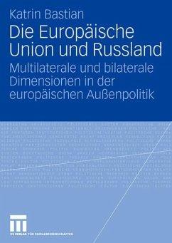 Die Europäische Union und Russland - Bastian, Katrin