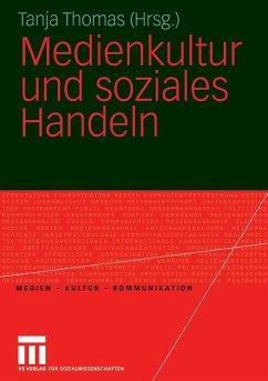 Medienkultur und soziales Handeln - Thomas, Tanja / Höhn, Marco (Hgg.)