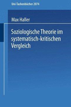 Soziologische Theorie im systematisch-kritischen Vergleich - Haller, Max