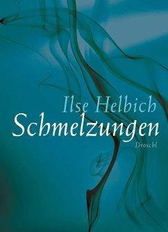 Schmelzungen - Helbich, Ilse