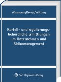 Kartell- und regulierungsbehördliche Ermittlungen im Unternehmen und Risikomanagement