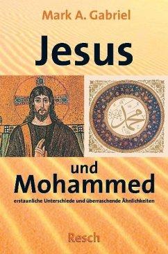 ' Jesus und Mohammed - erstaunliche Unterschiede und überraschende Ähnlichkeiten' - Gabriel, Mark A.