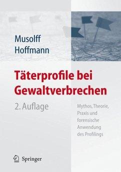 Täterprofile bei Gewaltverbrechen - Musolff, Cornelia; Hoffmann, Jens
