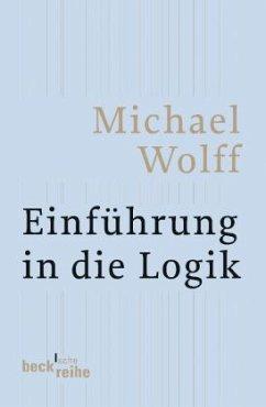 Einführung in die Logik - Wolff, Michael
