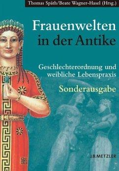 Frauenwelten in der Antike - Späth, Thomas / Wagner-Hasel, Beate (Hgg.)