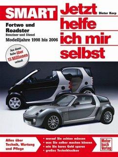 Smart Fortwo und Roadster / Jetzt helfe ich mir selbst Bd.255 - Korp, Dieter