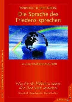 Eine Sprache des Friedens sprechen – in einer konfliktreichen Welt - Rosenberg, Marshall B.