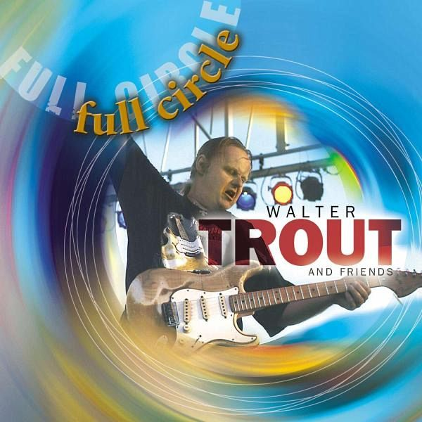 Full Circle - Walter Trout And Friends