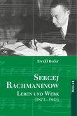 Sergej Rachmaninow. Leben und Werk 1873 - 1943