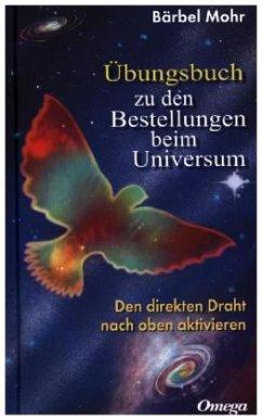 Übungsbuch für Bestellungen beim Universum - Mohr, Bärbel