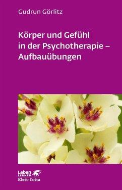 Körper und Gefühl in der Psychotherapie. Aufbauübungen - Görlitz, Gudrun