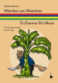 Märchen aus Mauritius / Ti-Zistwar Pei Moris - Baissac, Charles