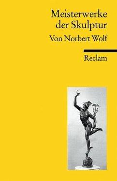 Meisterwerke der Skulptur - Wolf, Norbert