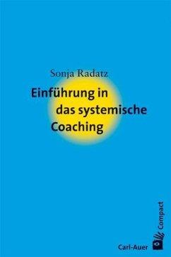 Einführung in das systemische Coaching - Radatz, Sonja
