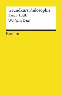 Grundkurs Philosophie Band 1. Logik - Detel, Wolfgang