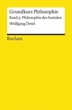 Grundkurs Philosophie Band 5. Philosophie des Sozialen - Detel, Wolfgang