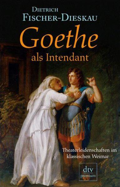 Goethe als Intendant - Fischer-Dieskau, Dietrich