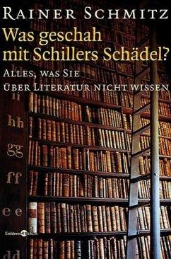 Was geschah mit Schillers Schädel? - Schmitz, Rainer