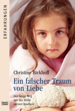 Ein falscher Traum von Liebe - Birkhoff, Christine