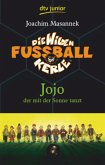 Jojo, der mit der Sonne tanzt / Die Wilden Fußballkerle Bd.11