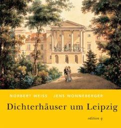 Dichterhäuser um Leipzig - Weiß, Norbert; Wonneberger, Jens