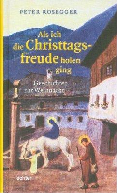 Als ich die Christtagsfreude holen ging - Rosegger, Peter