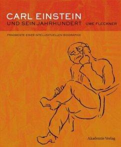 Carl Einstein und sein Jahrhundert - Fleckner, Uwe