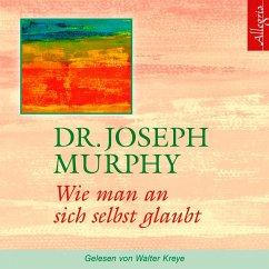 Wie man an sich selbst glaubt, 1 Audio-CD - Murphy, Joseph