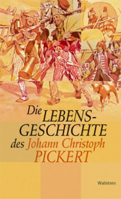 Die Lebensgeschichte des Johann Christoph Pickert - Pickert, Johann Chr.