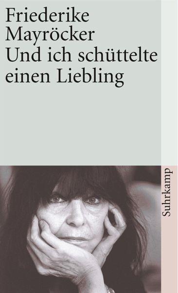Und ich schüttelte einen Liebling - Mayröcker, Friederike