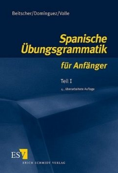 Spanische Übungsgrammatik für Anfänger 1 - Beitscher, Gina; Dominguez, Jose M.; Valle, Miguel