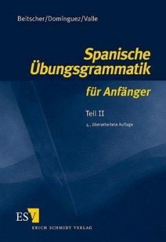 Spanische Übungsgrammatik für Anfänger 2 - Beitscher, Gina; Dominguez, Jose M.; Valle, Miguel