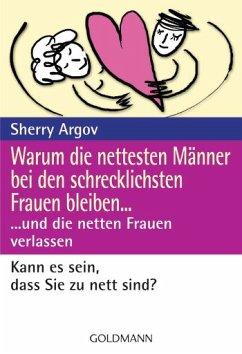 Warum die nettesten Männer bei den schrecklichsten Frauen bleiben ... und die netten Frauen verlassen - Argov, Sherry