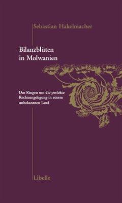 Bilanzblüten in Molwanien - Hakelmacher, Sebastian