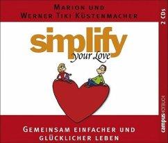 Simplify your love, 2 Audio-CDs - Küstenmacher, Marion; Küstenmacher, Werner 'Tiki'