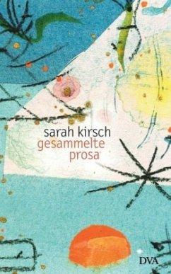 Gesammelte Prosa - Kirsch, Sarah